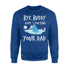 Load image into Gallery viewer, Bye Buddy Hope you find your dad - Standard Fleece Sweatshirt Apparel S / Royal