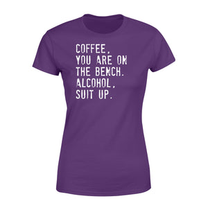 Coffee You Are On The Bench Alcohol Suit Up - Standard Women's T-shirt Apparel XS / Purple