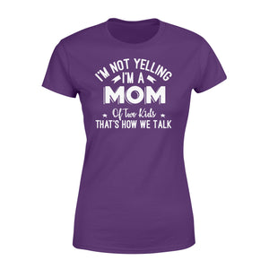 I'm Not Yelling I'm A Mom Of Two Kids Thats How We Talk - Standard Women's T-shirt Apparel XS / Purple