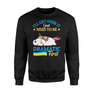 I'll Get Over It I Just Need To Be Dramatic First - Standard Fleece Sweatshirt