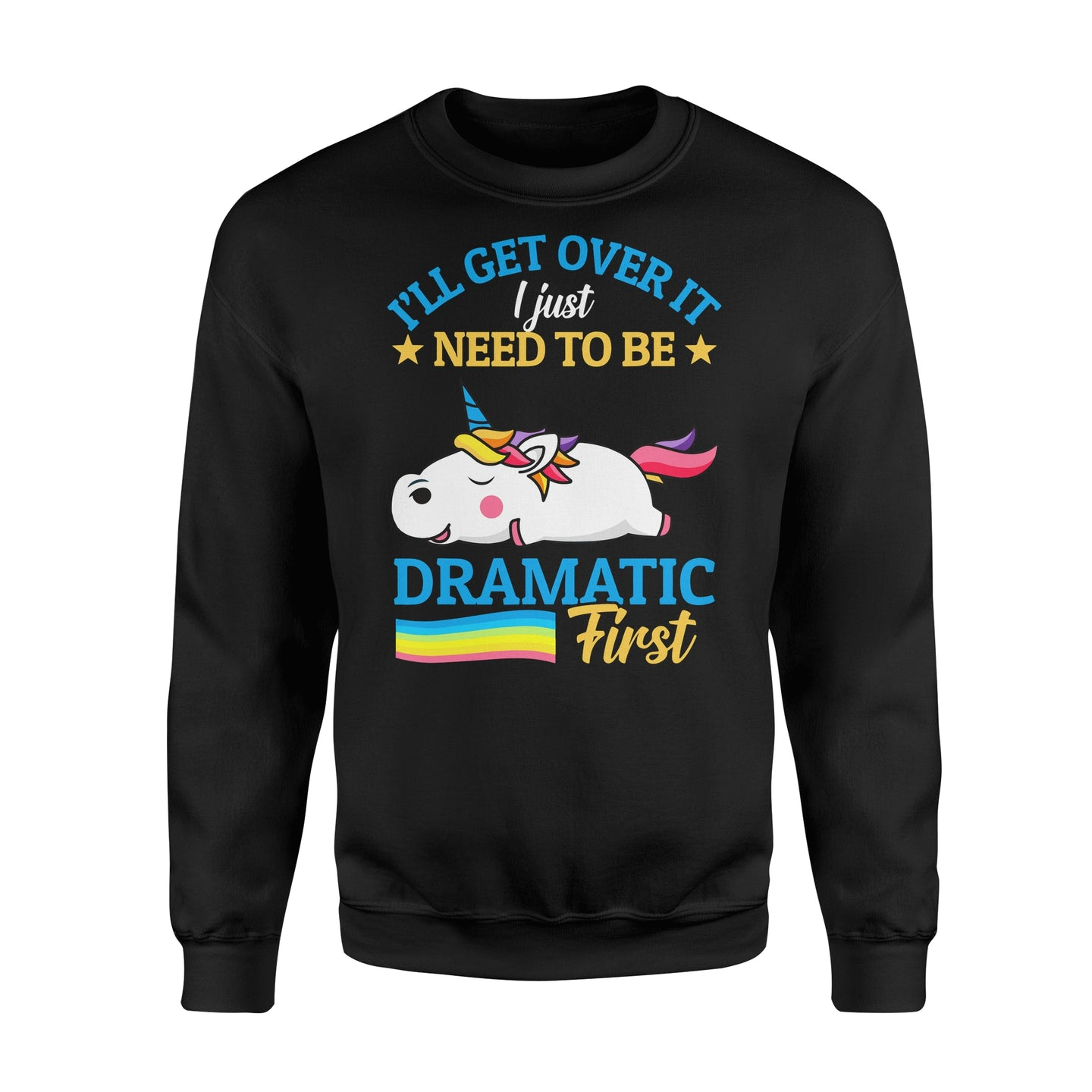 I'll Get Over It I Just Need To Be Dramatic First - Standard Fleece Sweatshirt Apparel S / Black