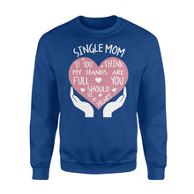 Load image into Gallery viewer, Single Mom If You Think My Hands Are Full You Should See My Heart - Standard Fleece Sweatshirt Apparel S / Royal