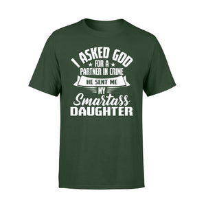 I Asked God For A Partner In Crime He Sent Me My Smartass Daughter - Standard T-shirt