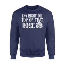 Load image into Gallery viewer, I'm Right On Top Of That Rose - Standard Fleece Sweatshirt Apparel S / Navy