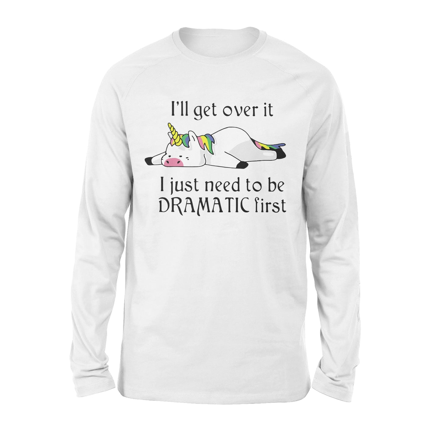 Unicorn I'll Get Over It Just Gotta Be Dramatic First - Standard Long Sleeve Apparel S / White