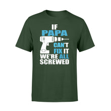 Load image into Gallery viewer, If Papa Can't Fix It We're All Screwed - Standard T-shirt Apparel S / Forest