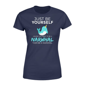 You Want To Be A Narwhal - Standard Women's T-shirt Apparel XS / Navy