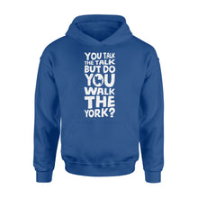 Load image into Gallery viewer, You Talk The Talk But Do You Walk The York - Standard Hoodie Apparel S / Royal