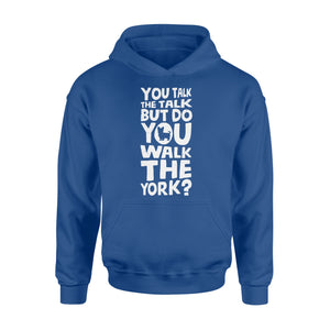 You Talk The Talk But Do You Walk The York - Standard Hoodie Apparel S / Royal