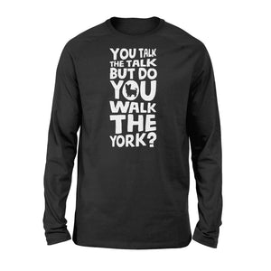 You Talk The Talk But Do You Walk The York - Standard Long Sleeve Apparel S / Black