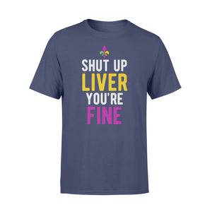 Mardi Gras Shirt Shut Up Liver You're Fine - Standard T-shirt Apparel S / Navy