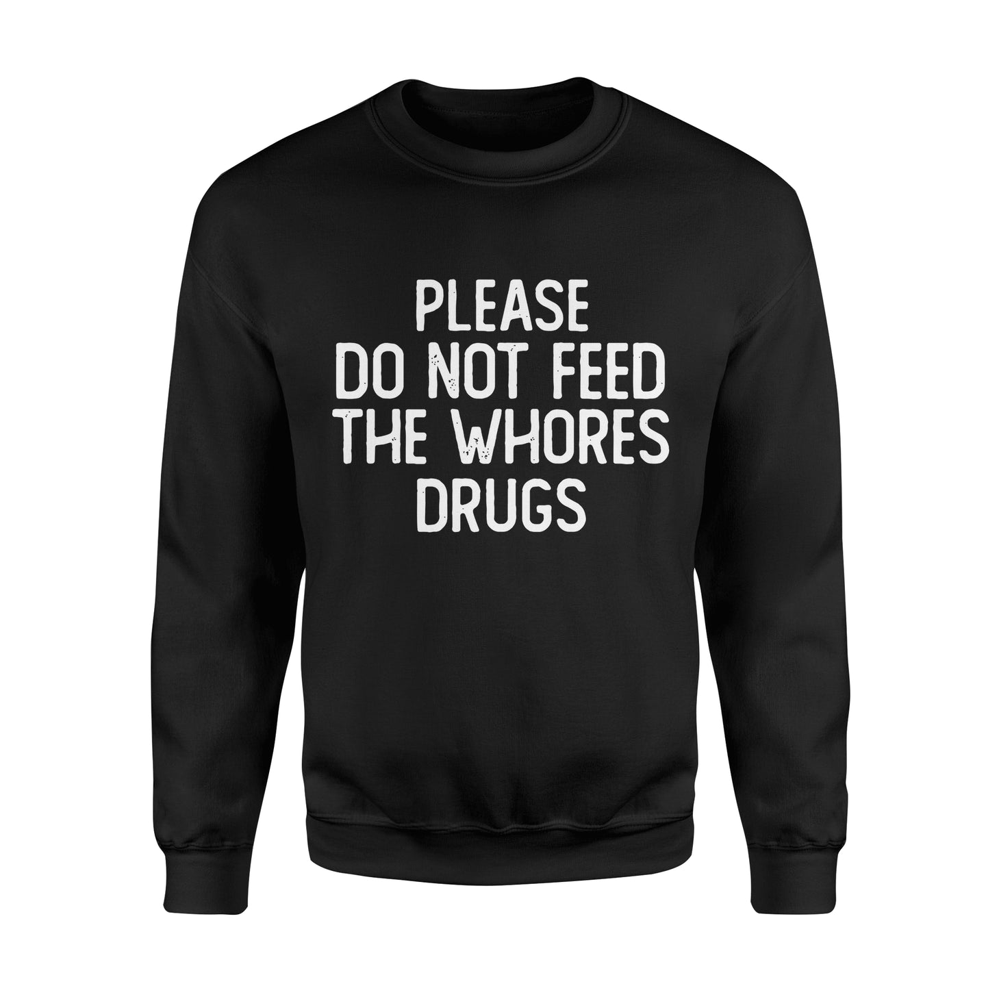 Please Do Not Feed The Whores Drugs - Standard Fleece Sweatshirt Apparel S / Black