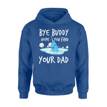 Load image into Gallery viewer, Bye Buddy Hope you find your dad - Standard Hoodie Apparel S / Royal