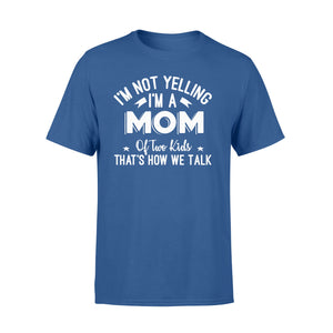 I'm Not Yelling I'm A Mom Of Two Kids Thats How We Talk - Standard T-shirt Apparel S / Royal