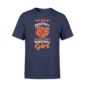 This Basketball Mom Loves Her Basketball Girl - Standard T-shirt Apparel S / Navy