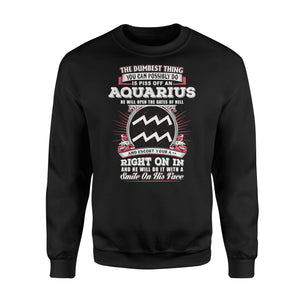 The Dumbest Thing You Can Possibly Do Is Piss Off An Aquarius Birthday - Standard Fleece Sweatshirt Apparel S / Black