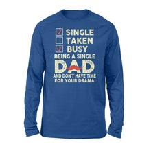 Load image into Gallery viewer, Single Taken Busy Being A Single Dad - Standard Long Sleeve Apparel S / Royal