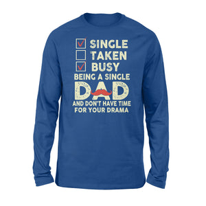 Single Taken Busy Being A Single Dad - Standard Long Sleeve Apparel S / Royal