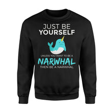 Load image into Gallery viewer, Just Be Yourself Unless You Want To Be A Narwhal - Standard Fleece Sweatshirt Apparel S / Black