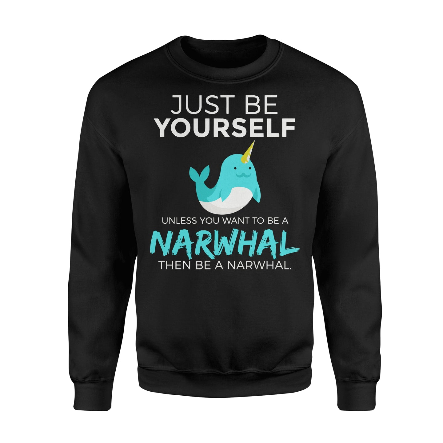 Just Be Yourself Unless You Want To Be A Narwhal - Standard Fleece Sweatshirt Apparel S / Black