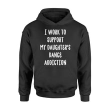 Load image into Gallery viewer, I Work To Support My Daughter's Dance Addiction - Standard Hoodie Apparel S / Black