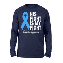 Load image into Gallery viewer, His Fight Is My Fight Diabetes Awareness - Standard Long Sleeve Apparel S / Navy