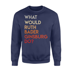Vintage What Would Ruth Bader Ginsburg Do Feminist - Standard Fleece Sweatshirt Apparel S / Navy