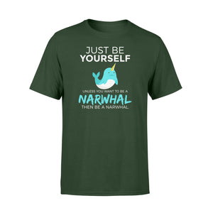 You Want To Be A Narwhal - Standard T-shirt Apparel S / Forest