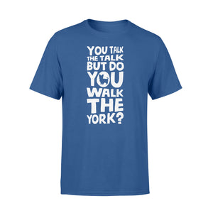 You Talk The Talk But Do You Walk The York - Standard T-shirt Apparel S / Royal