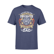 Load image into Gallery viewer, There Aren't Many Things I Love More Than Being A Firefighter - Standard T-shirt Apparel S / Navy