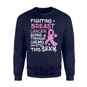 Fighting Breast Cancer Going Through Chemo and Still This Sexy - Standard Fleece Sweatshirt Apparel S / Navy