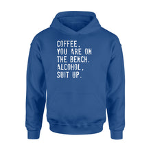 Load image into Gallery viewer, Coffee You Are On The Bench Alcohol Suit Up - Standard Hoodie Apparel S / Royal
