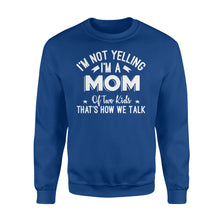 Load image into Gallery viewer, I'm Not Yelling I'm A Mom Of Two Kids Thats How We Talk - Standard Fleece Sweatshirt Apparel S / Royal