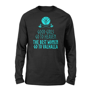 Good Girls Go To Heaven The Best Women Go To Valhalla - Standard Long Sleeve Apparel S / Black