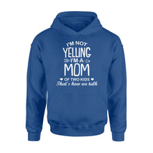 Load image into Gallery viewer, I'm Not Yelling I'm A Mom Of Two Kids - Standard Hoodie Apparel S / Royal
