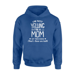 I'm Not Yelling I'm A Mom Of Two Kids - Standard Hoodie Apparel S / Royal