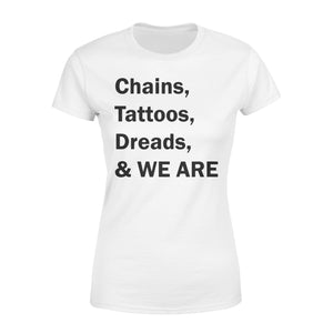 Chains, Tattoos, Dreads WE ARE - Standard Women's T-shirt Apparel XS / White