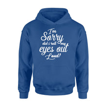 Load image into Gallery viewer, I'm Sorry Did I Roll My Eyes Out Loud - Standard Hoodie Apparel S / Royal