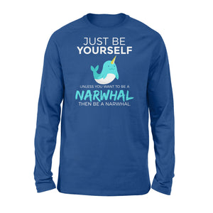 You Want To Be A Narwhal - Standard Long Sleeve Apparel S / Royal