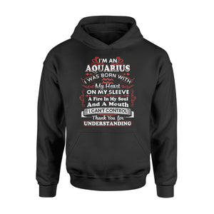 I'm An Aquarius I Was Born With My Heart On My Sleeve Birthday - Standard Hoodie Apparel S / Black