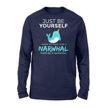 Load image into Gallery viewer, You Want To Be A Narwhal - Standard Long Sleeve Apparel S / Navy