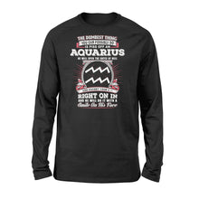 Load image into Gallery viewer, The Dumbest Thing You Can Possibly Do Is Piss Off An Aquarius Birthday - Standard Long Sleeve Apparel S / Black