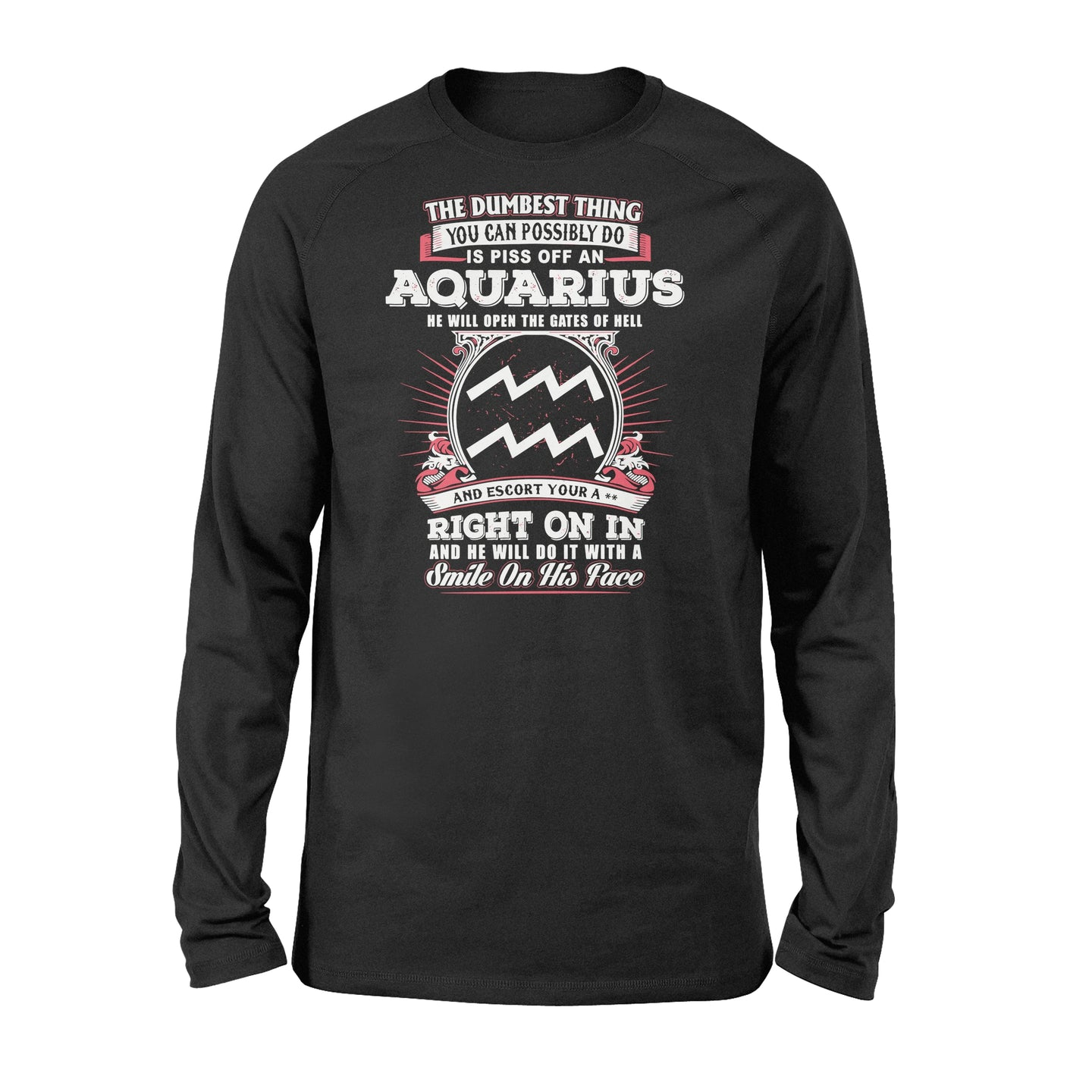 The Dumbest Thing You Can Possibly Do Is Piss Off An Aquarius Birthday - Standard Long Sleeve Apparel S / Black