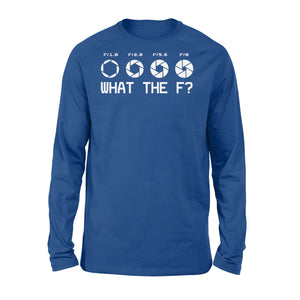 What The F Funny Camera Photographer - Standard Long Sleeve