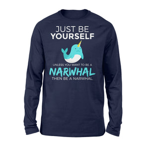 Just Be Yourself Unless You Want To Be A Narwhal - Standard Long Sleeve Apparel S / Navy