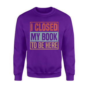 I Closed My Book To Be Here - Standard Fleece Sweatshirt Apparel S / Purple