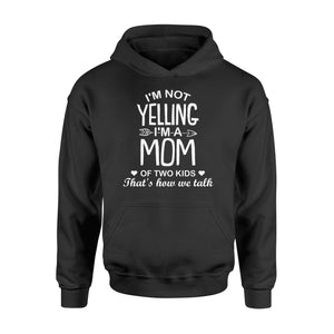 I'm Not Yelling I'm A Mom Of Two Kids - Standard Hoodie Apparel S / Black