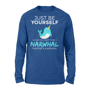 Just Be Yourself Unless You Want To Be A Narwhal - Standard Long Sleeve Apparel S / Royal