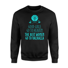 Load image into Gallery viewer, Good Girls Go To Heaven The Best Women Go To Valhalla - Standard Fleece Sweatshirt Apparel S / Black