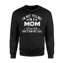 Load image into Gallery viewer, I'm Not Yelling I'm A Mom Of Two Kids Thats How We Talk - Standard Fleece Sweatshirt Apparel S / Black
